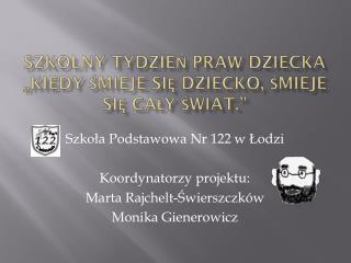 """SZKOLNY TYDZIEŃ PRAW DZIECKA """"Kiedy śmieje się dziecko, śmieje się cały świat."""""""
