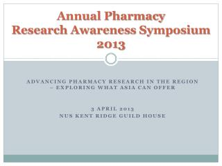 Annual Pharmacy Research Awareness Symposium 2013