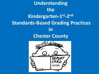 Understanding  the  Kindergarten-1 st -2 nd  Standards-Based Grading Practices in  Chester County