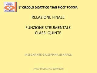 """8 ° CIRCOLO DIDATTICO """"SAN PIO X"""" FOGGIA RELAZIONE FINALE FUNZIONE STRUMENTALE CLASSI QUINTE"""
