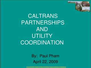 CALTRANS  PARTNERSHIPS AND UTILITY COORDINATION
