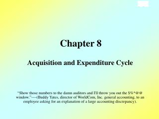 Acquisition and Expenditure Cycle       Show those numbers to the damn auditors and Ill throw you out the  window. ----B