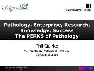 Pathology, Enterprise, Research, Knowledge, Success  The PERKS of Pathology