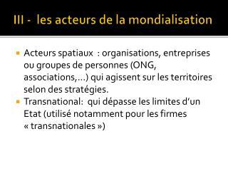 III -  les acteurs de la mondialisation