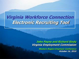 John Payne and Richard Sindy  Virginia Employment Commission  Western Region Employer Conference  October 14, 2010