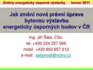Ing. Jiří Šála, CSc. tel. +420 224 257 066 mobil  +420 602 657 212 e-mail: salamodi@volny.cz