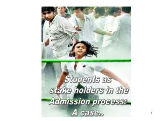 Students as  stake holders in the Admission process:  A case..