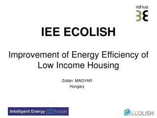 IEE ECOLISH Improvement of  Energy E fficiency of  Low Income Housing