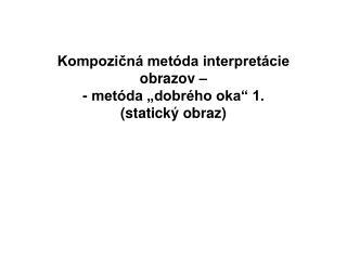 """Kompozičná metóda interpretácie obrazov –  -  metóda """"dobrého oka"""" 1. (statický obraz)"""
