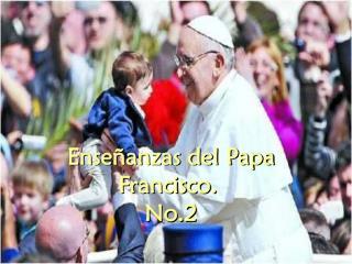 Enseñanzas del Papa Francisco.  No.2