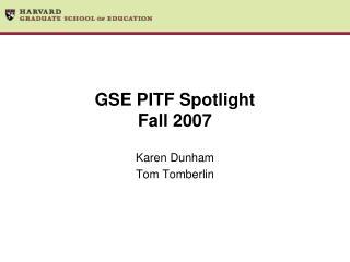 GSE PITF Spotlight Fall 2007