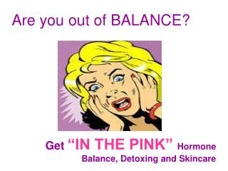 "Get ""IN THE PINK""  Hormone Balance, Detoxing and Skincare"