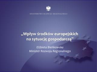 """"""" Wpływ środków europejskich  na sytuację gospodarczą """""""