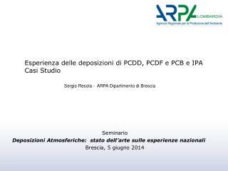 Esperienza delle deposizioni di  PCDD, PCDF  e PCB e IPA Casi Studio