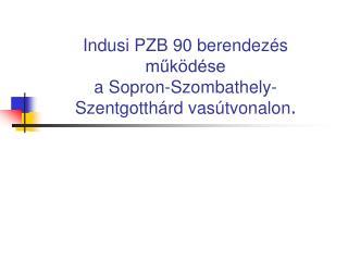 Indusi PZB 90 berendezés működése  a Sopron-Szombathely-Szentgotthárd vasútvonalon .