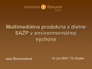Multimediálna produkcia z dielne SAŽP v environmentálnej výchove
