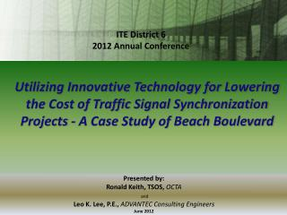 Presented by: Ronald Keith, TSOS,  OCTA  and  Leo K. Lee, P.E.,  ADVANTEC Consulting Engineers