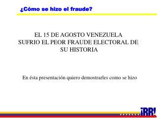 EL 15 DE AGOSTO VENEZUELA  SUFRIO EL PEOR FRAUDE ELECTORAL DE  SU HISTORIA