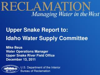 Upper Snake Report to: Idaho Water Supply Committee Mike Beus Water Operations Manager