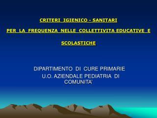 CRITERI  IGIENICO - SANITARI   PER  LA  FREQUENZA  NELLE  COLLETTIVITA EDUCATIVE  E SCOLASTICHE