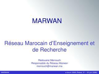 Redouane Merrouch Responsable du Réseau Marwan merrouch@marwan.ma