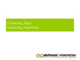 eTendering Tiger Tendering, Simplified.
