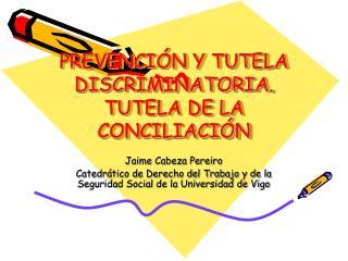PREVENCIÓN Y TUTELA DISCRIMINATORIA. TUTELA DE LA CONCILIACIÓN