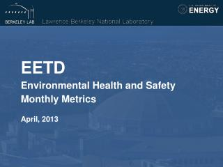 EETD Environmental Health and Safety  Monthly Metrics April, 2013
