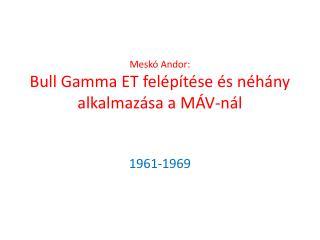 Meskó Andor: Bull Gamma ET felépítése és néhány alkalmazása a MÁV-nál