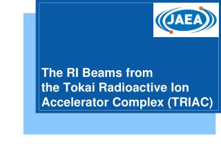 The RI Beams from  the Tokai Radioactive Ion Accelerator Complex (TRIAC)