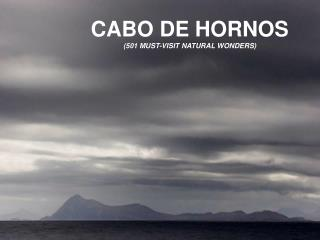 CABO DE HORNOS  (501 MUST-VISIT NATURAL WONDERS)
