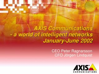 AXIS Communications - a world of intelligent networks January-June 2002