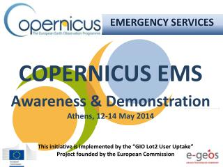 COPERNICUS EMS Awareness  &  Demonstration Athens, 12-14 May 2014