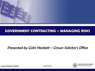 GOVERNMENT CONTRACTING – MANAGING RISKS
