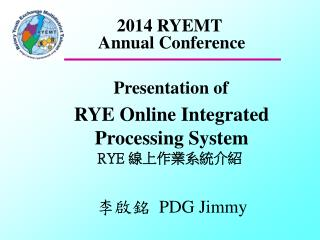Presentation of    RYE Online Integrated     Processing System    RYE  線上作業系統介紹