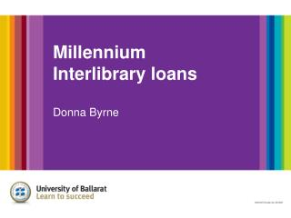 Millennium Interlibrary loans Donna Byrne