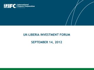 UK-LIBERIA INVESTMENT FORUM SEPTEMBER 14, 2012