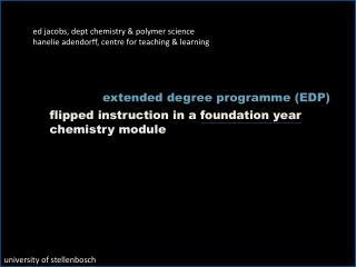 ed jacobs ,  dept  chemistry & polymer science hanelie adendorff , centre for teaching & learning