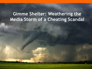 Gimme  Shelter: Weathering the Media Storm of a Cheating Scandal