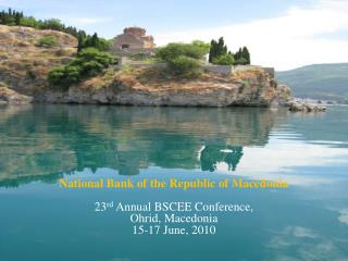 National Bank of the Republic of Macedonia 23 rd  Annual BSCEE Conference,  Ohrid, Macedonia