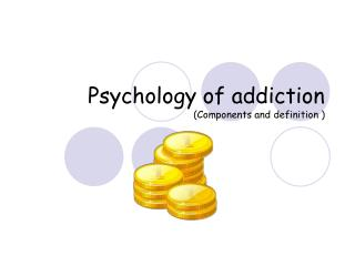 Psychology of addiction Components and definition