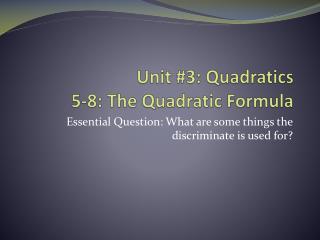 Unit #3: Quadratics 5-8: The Quadratic Formula