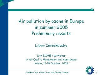 Air pollution by ozone in Europe in summer 2005 Preliminary results Libor Cernikovsky