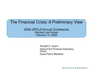 The Financial Crisis: A Preliminary View  2009 JRCLS Annual Conference Harvard Law School February 14, 2009