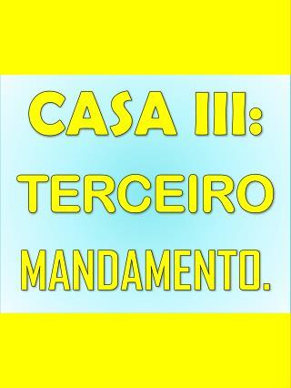 CASA III: TERCEIRO MANDAMENTO.