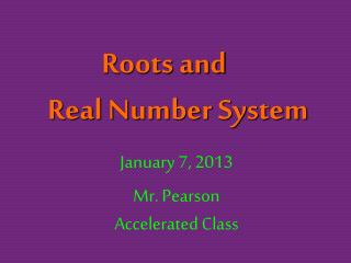 Roots and 	 Real Number System
