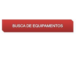 BUSCA DE EQUIPAMENTOS