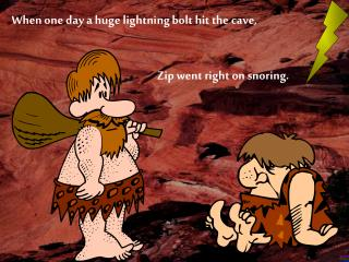 When one day a huge lightning bolt hit the cave,