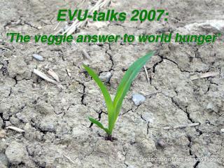 EVU-talks 2007: 'The veggie answer to world hunger'