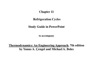 Chapter 11   Refrigeration Cycles   Study Guide in PowerPoint   to accompany   Thermodynamics: An Engineering Approach,